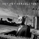 Hey Hey Heraclitus by Seth Augustus