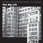 Darren Johnston's Gone to Chicago – The Big Lift by Darren Johnston
