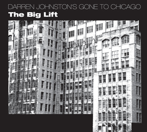 Darren Johnston's Gone to Chicago – The Big Lift by Darren Johnston cover image